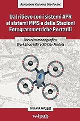 Raccolta monografica WorkShop UAV e 3D City Models: Dal rilievo con i sistemi APR ai sistemi MMS e delle Stazioni Fotogrammetriche Portatili (myGeo) (Italian Edition) Kindle Edition