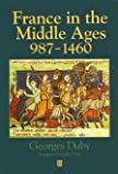 France in the Middle Ages, 987-1460: From Hugh Capet to Joan of Arc (History of France)