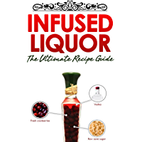 Infused Liquor: The Ultimate Recipe Guide (English Edition)