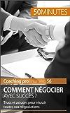 Comment négocier avec succès ?: Trucs et astuces pour réussir toutes vos négociations (Coaching pro t. 56) (French Edition)