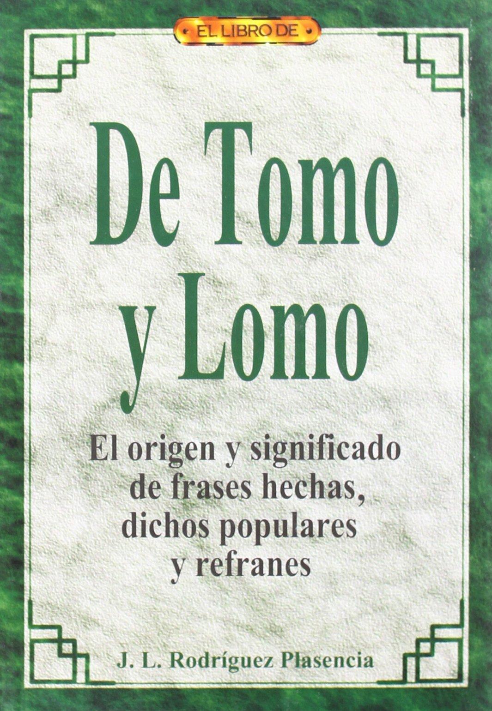 El libro de DE TOMO Y LOMO. EL ORIGEN Y SIGNIFICADO DE FRASES HECHAS, DICHOS POPULARES Y REFRANES: Amazon.es: José L. Rodríguez Plasencia: Libros