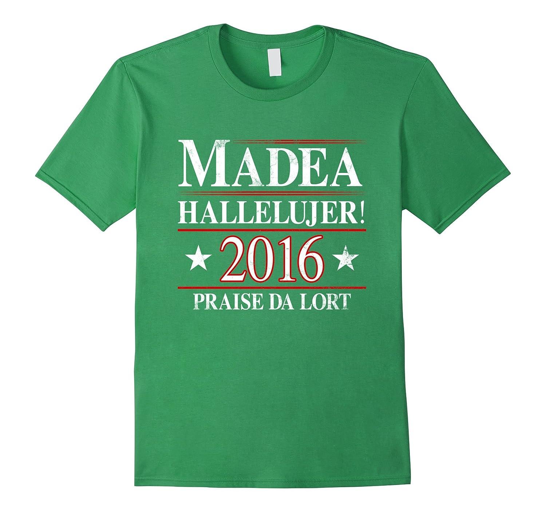 Madea Hallelujer 2016 Praise Da Lort Shirt Rt Rateeshirt