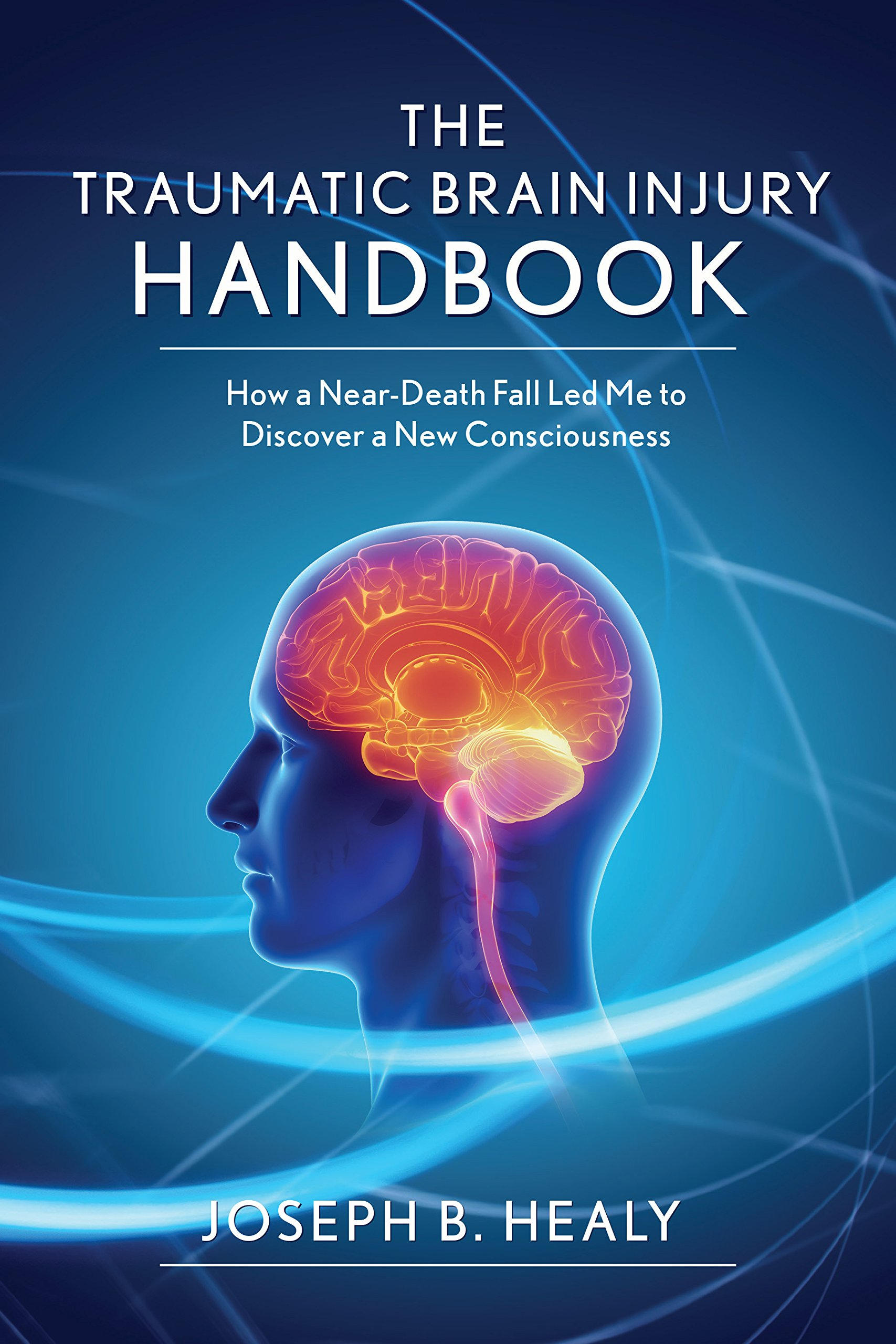 Download Traumatic Brain Injury Handbook: How a Near-Death Fall Led Me to Discover a New Consciousness pdf