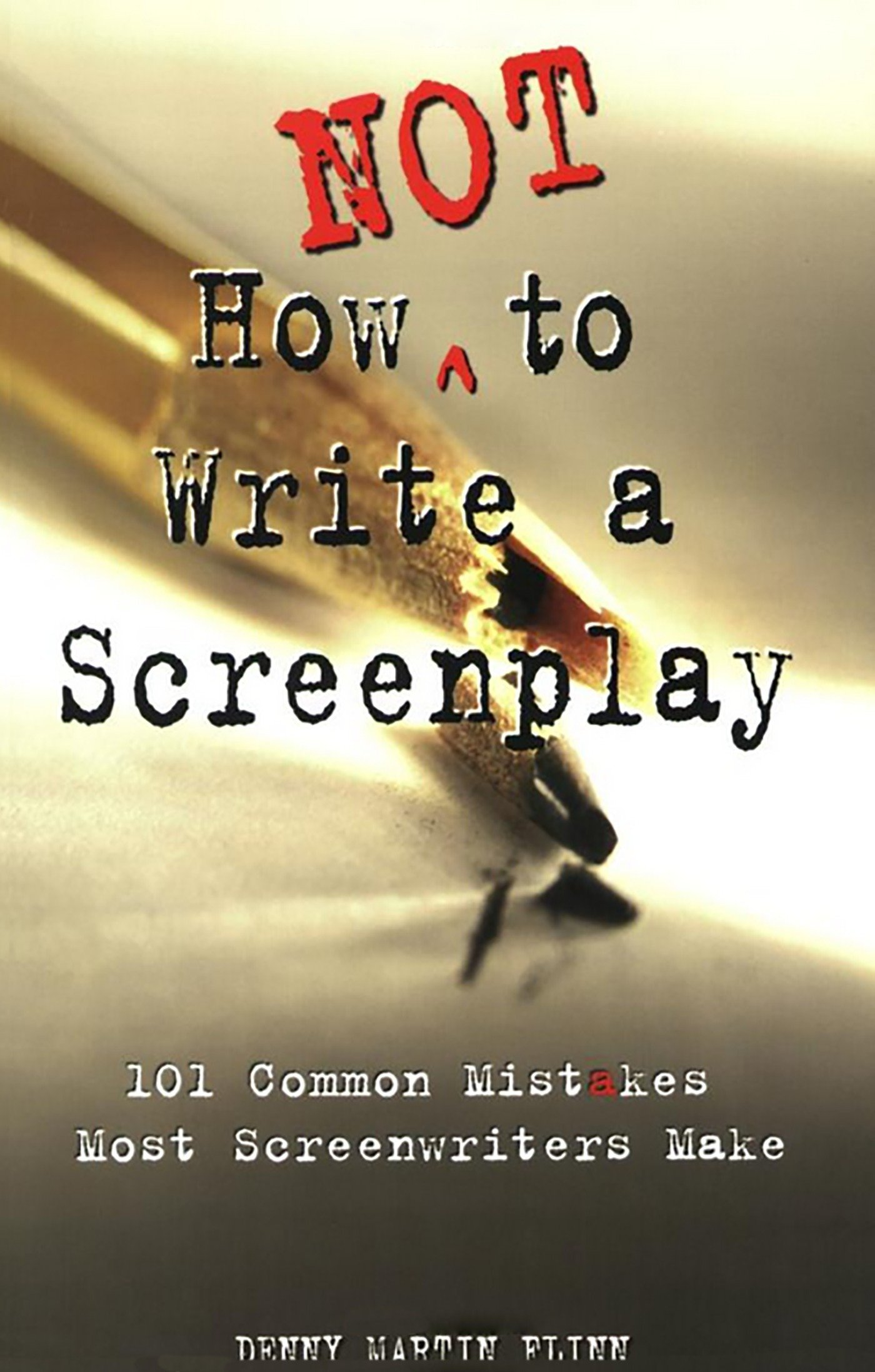 How Not to Write a Screenplay: 101 Common Mistakes Most Screenwriters Make by Lone Eagle Publishing Company