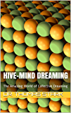 Hive-Mind Dreaming: The Amazing World of Collective Dreaming (The Truth Series Book 15) (English Edition)