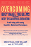Overcoming Body Image Problems including Body Dysmorphic Disorder (Overcoming Books)