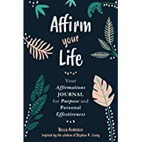 Affirm Your Life: Your Affirmations Journal for Purpose and Personal Effectiveness