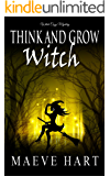 Think And Grow Witch: Witch Cozy Mystery (The Reluctant Witch Book 1)