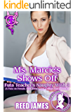 Ms. Marcie's Shows Off (Futa Teacher's Naughty Wish 3): (A Futa-on-Female, First Time, Coed, College, Fairy Erotica)