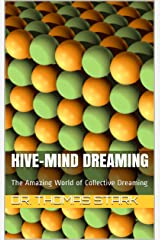 Hive-Mind Dreaming: The Amazing World of Collective Dreaming (The Truth Series Book 15) Kindle Edition