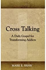 Cross Talking: A Daily Gospel for Transforming Addicts Kindle Edition