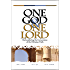 One God & One Lord: Reconsidering the Cornerstone of the Christian Faith