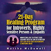 21-Day Healing Program for Introverts, Highly Sensitive Persons, & Empaths: Manifesting Love to Attract Your Soulmate with the Law of Attraction