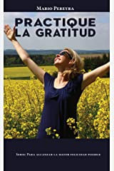 Practique la gratitud (Para alcanzar la mayor felicidad posible nº 1) (Spanish Edition) Kindle Edition
