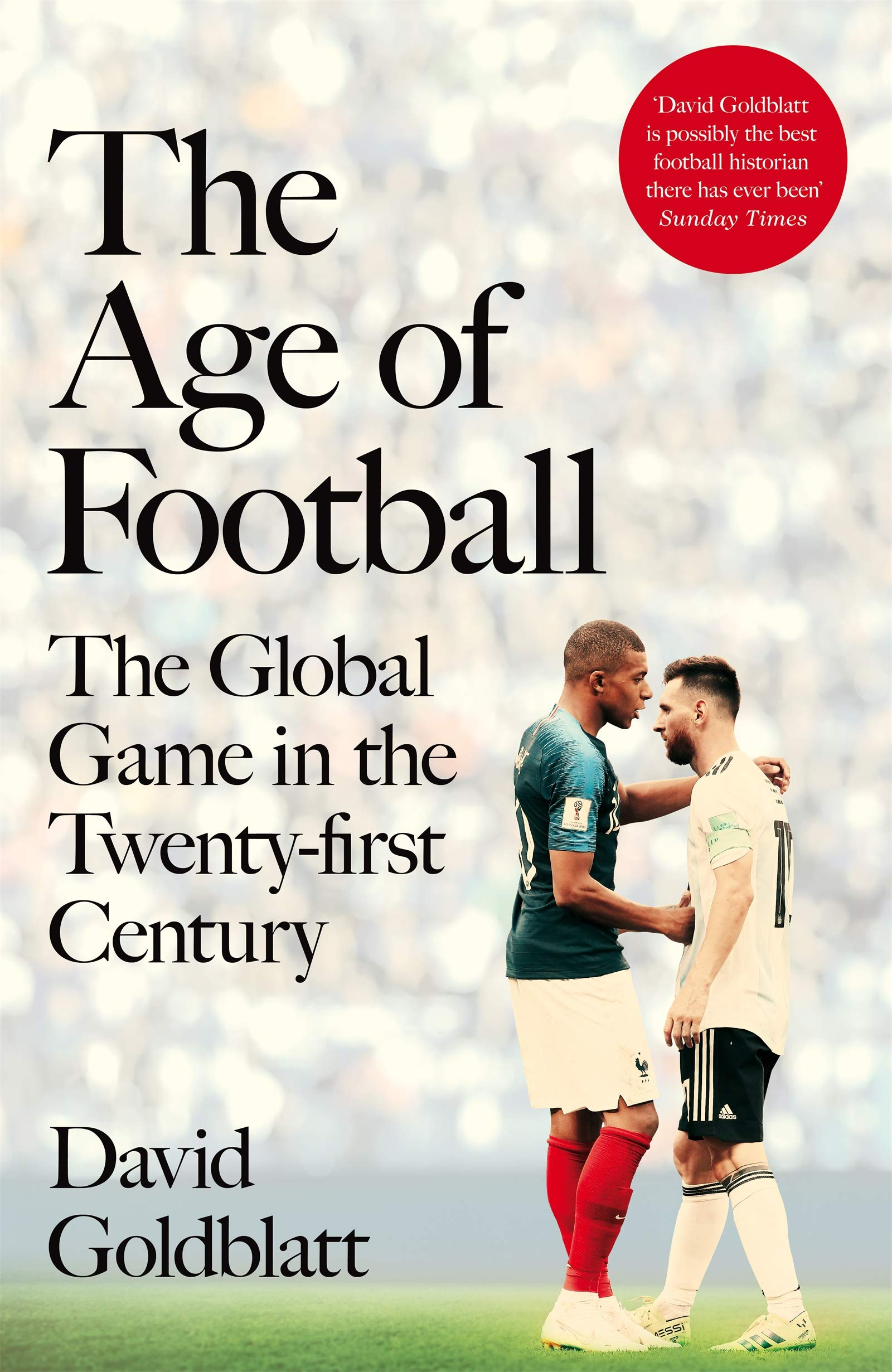 The Age of Football: The Global Game in the Twenty-first Century by Macmillan