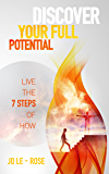 Discover Your Full Potential - Live the 7 Steps of HOW (Life-Guidance Book 1)