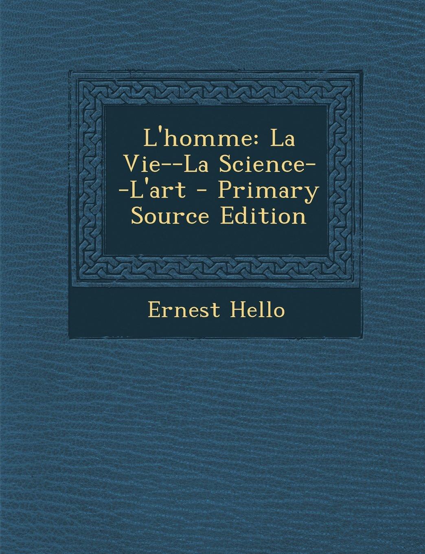 Download L'homme: La Vie--La Science--L'art - Primary Source Edition (French Edition) PDF
