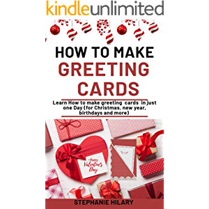 How To Make Greeting Cards: Learn How To Make Greeting Cards In Just One Day (For Christmas, new year, birthdays and…
