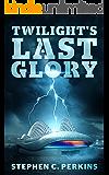 Twilight's Last Glory: A NOVEL