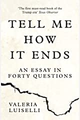 Tell Me How it Ends: An Essay in Forty Questions Kindle Edition