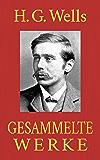 H. G. Wells - Gesammelte Werke: (Der Krieg der Welten. Die Zeitmaschine. Die Insel des Dr. Moreau. Die ersten Menschen im Mond. Wenn der Schläfer erwacht. Der Unsichtbare ...) (German Edition)