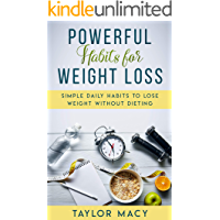 Powerful Weight Loss Habits: Simple Daily Habits to Lose Weight Without Dieting (English Edition)