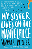My Sister Lives on the Mantelpiece (English Edition)