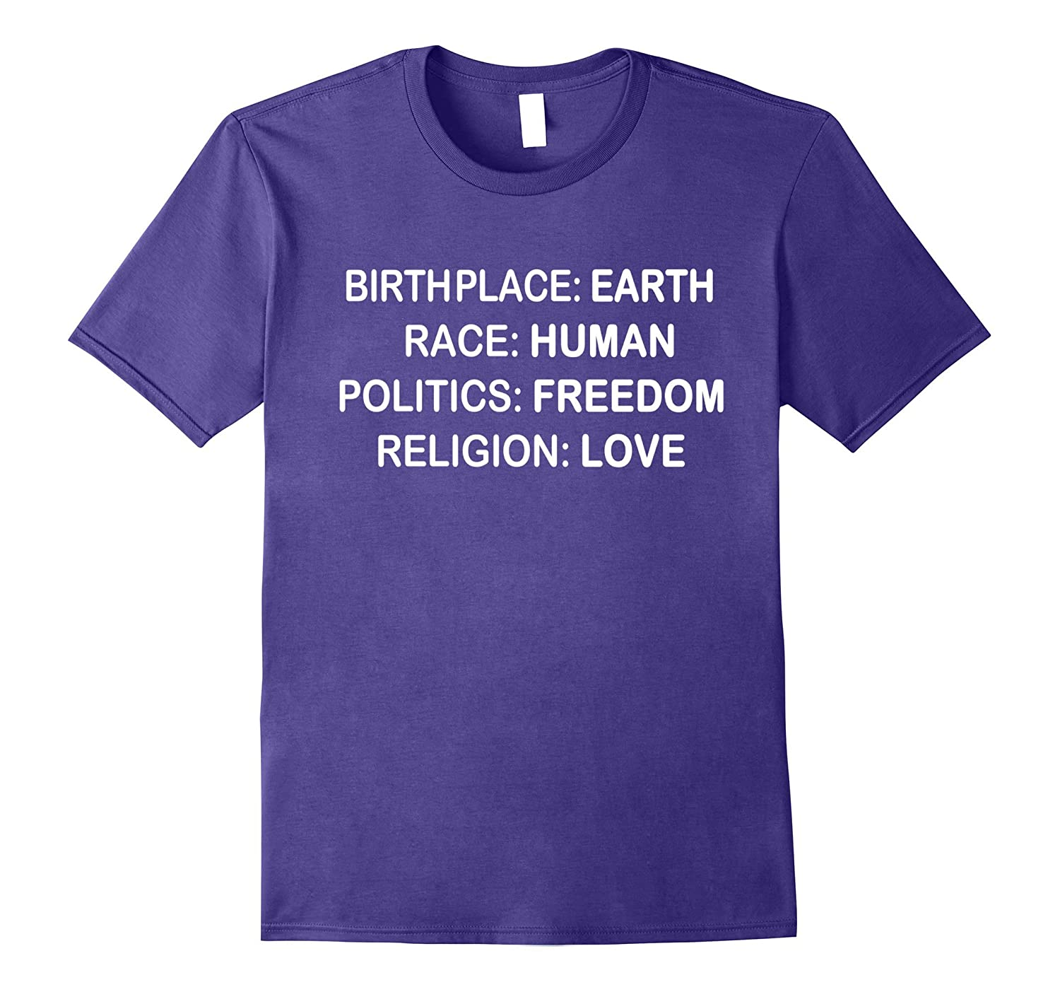 BirthPlace Earth Race Human Politics Freedom Love T Shirt-Vaci
