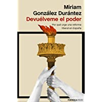 Devuélveme el poder: Por qué urge una reforma liberal en España (ATALAYA)