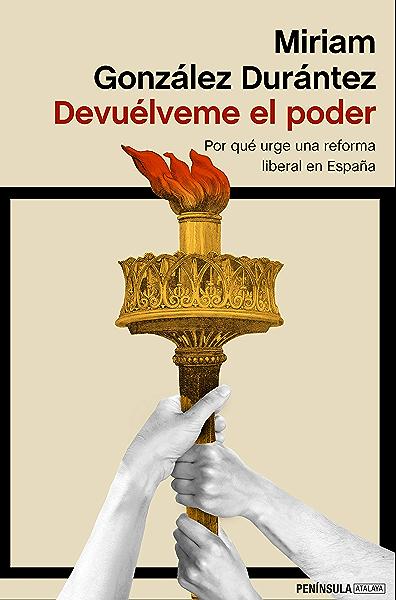 Devuélveme el poder: Por qué urge una reforma liberal en España eBook: González Durántez, Miriam: Amazon.es: Tienda Kindle
