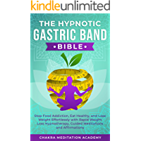 The Hypnotic Gastric Band Bible: Stop Food Addiction, Eat Healthy, and Lose Weight Effortlessly with Rapid Weight Loss…