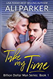 Take My Time (Billion Dollar Man Book 1)