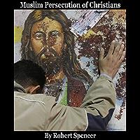 Muslim Persecution of Christians (English Edition)