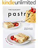 The Elegant Pastry Cookbook: With Wonderful Recipes to Enjoy