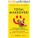 Total Makeover!: 52 Surprisingly Simple & Enjoyable Steps to Renovate Your: Spiritual/Emotional Well-being, Physical Health,