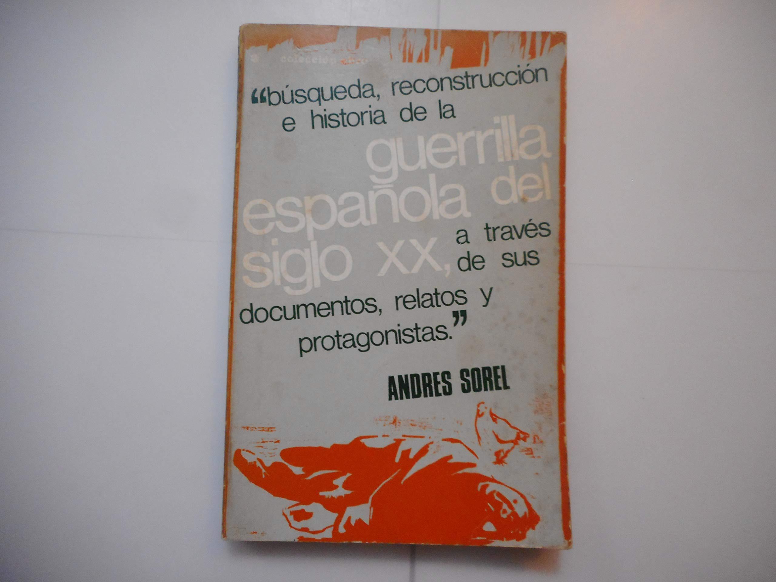 GUERRILLA ESPAÑOLA DEL SIGLO XX, Busqueda, reconstruccion e historia a traves de documentos, relatos...: Amazon.es: Andrés Sorel, Ebro: Libros