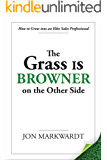 The Grass Is Browner on the Other Side: How to Grow into an Elite Sales Professional