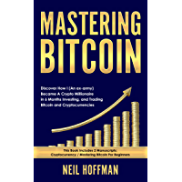 Bitcoin: Mastering Bitcoin: Discover How I (An ex-army) Became A Crypto Millionaire in 6 Months Investing, and Trading…