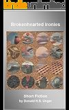 Brokenhearted Ironies: Short Fiction