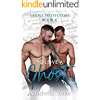To Love A Ghost : MM Military Suspense (The Ghost Protectors Book 1)