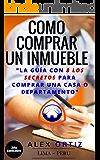 Como comprar un inmueble: La guía de los 8 SECRETOS para comprar una casa o departamento (Spanish Edition)