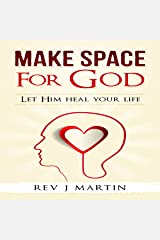 Make Space for God: Let Him Heal Your Life Audible Audiobook