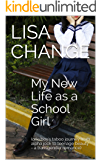 My New Life as a School Girl: (one boy's taboo journey from alpha jock to teenage beauty - a transgender romance)