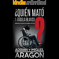 ¿Quién mató a Ángela Blanco?: Una novela negra de crimen e intriga