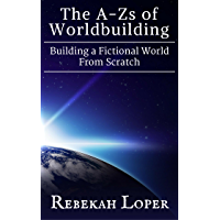 The A-Zs of Worldbuilding: Building a Fictional World From Scratch (English Edition)