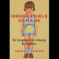 Irreversible Damage: Teenage Girls and the Transgender Craze (English Edition)