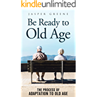 Be Ready to Old Age: The Process of Adaptation to Old Age (English Edition)