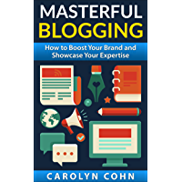 Masterful Blogging: How to Boost Your Reputation and Showcase Your Expertise (English Edition)