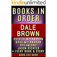 Dale Brown Books in Order: Patrick McLanahan series, Brad McLanahan series, Dreamland series, Jason Richter series, all short stories and standalone novels. (Series Order Book 57)