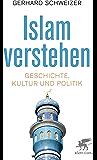 Islam verstehen: Geschichte, Kultur und Politik (German Edition)